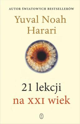 21 lekcji na XXI wiek - HarariYuvalNoah - Książki Reportaż, literatura faktu