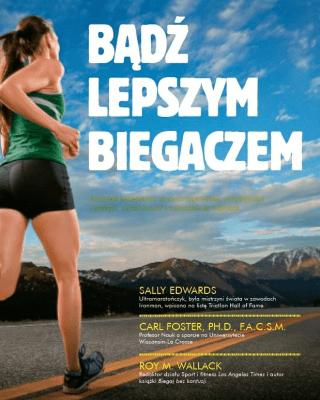 Bądź lepszym biegaczem - EdwardsSally, FosterCarl, WallackRoyM. - Książki Sport, forma fizyczna