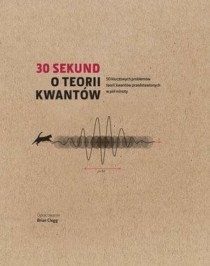 30 sekund O teorii kwantów - praca zbiorowa - Książki Książki naukowe i popularnonaukowe