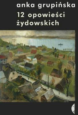 12 opowieści Żydowskich - GrupińskaAnna - Książki Literatura piękna