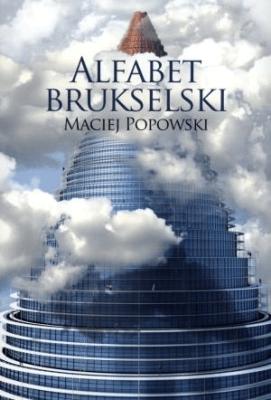 Alfabet brukselski - PopowskiMaciej - Książki Reportaż, literatura faktu