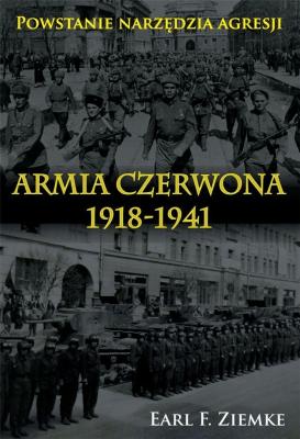 Armia Czerwona 1918-1941. Powstanie narzędzia.. - ZiemkeEarlF. - Książki Historia, archeologia