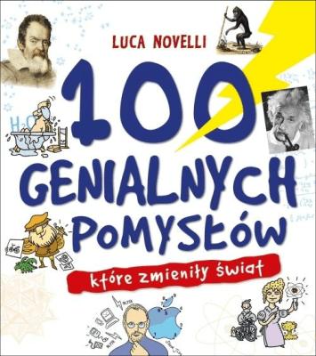100 genialnych pomysłów, które zmieniły świat - Luca Novelli - Książki Książki dla dzieci