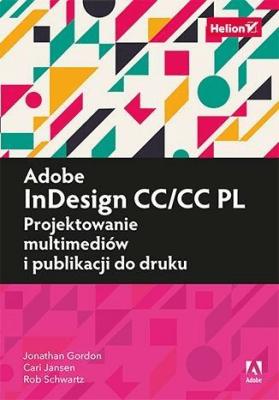 Adobe InDesign CC/CC PL. Projektowanie multimediów i publikacji do druku - GordonJonathan, SchwartzRob, JansenCari - Książki Informatyka, internet