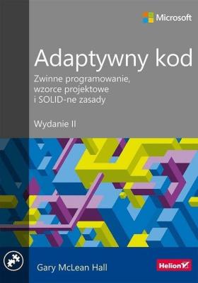 Adaptywny kod. Zwinne programowanie, wzorce projektowe i SOLID-ne zasady - McLeanHallGary - Książki Informatyka, internet