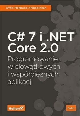 C# 7 i .NET Core 2.0. Programowanie wielowątkowych i współbieżnych aplikacji. - OvaisMehboobAhmed - Książki Informatyka, internet