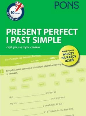 10 minut na angielski PONS Present Perfect i Past Simple, czyli jak nie mylić czasów A1/A2 - Opracowaniezbiorowe - Książki Książki do nauki języka obcego