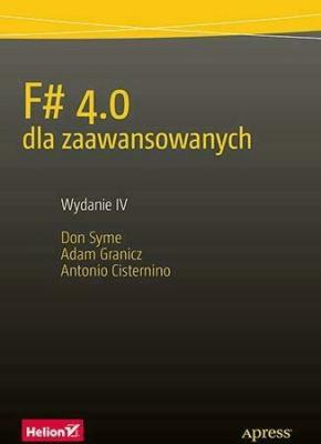 F# 4.0 dla zaawansowanych. Wydanie IV - SymeDon, GraniczAdam, CisterninoAntonio - Książki Informatyka, internet