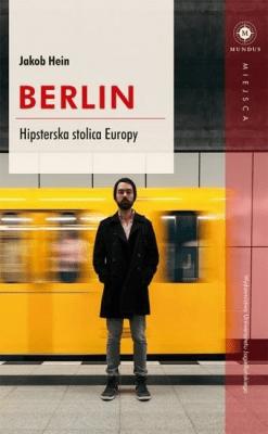 Berlin. Hipsterska stolica Europy - HeinJakob - Książki Reportaż, literatura faktu