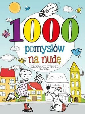 1000 pomysłów na nudę. Kolorowanie, czytanie... - KowalskaMaja - Książki Książki dla dzieci