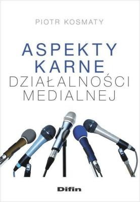Aspekty karne dzialalności medialnej - KosmatyPiotr - Książki Prawo, administracja