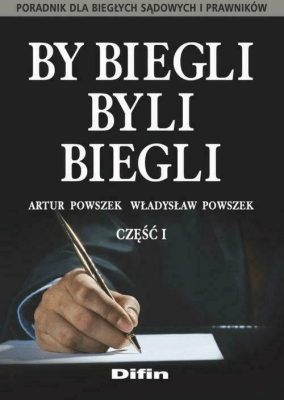 By biegli byli biegli. Poradnik dla biegłych..cz.1 - PowszekArtur, PowszekWładysław - Książki Prawo, administracja