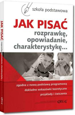 Jak pisać rozprawkę, opowiadanie, charakterystykę... - PomianowskaZofia, ZagnińskaMaria - Książki Książki dla młodzieży