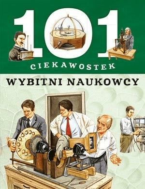 101 ciekawostek. Wybitni naukowcy - praca zbiorowa - Książki Książki dla dzieci