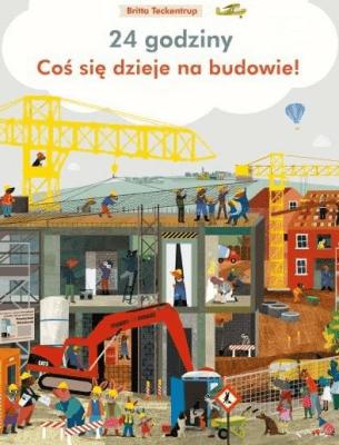 24 godziny. Coś się dzieje na budowie! - TeckentrupBritta - Książki Książki dla dzieci
