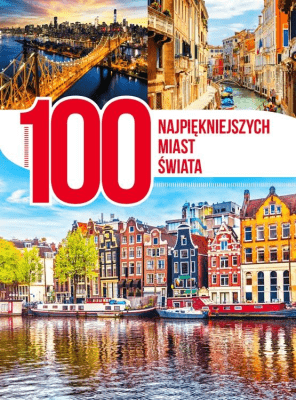 100 najpiękniejszych miast świata - Opracowaniezbiorowe - Książki Mapy, przewodniki, książki podróżnicze