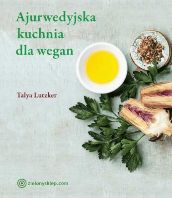 Ajurwedyjska kuchnia dla wegan. - LutzkerTalya - Książki Kuchnia, potrawy