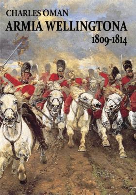 Armia Wellingtona 1809-1814 - OmanCharles - Książki Historia, archeologia