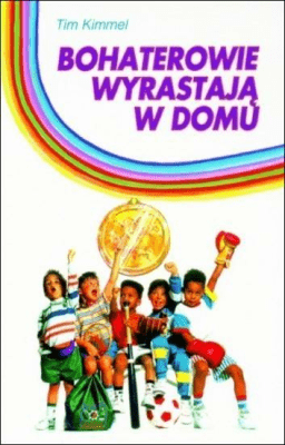 Bohaterowie wyrastają w domu - KimmelTim - Książki Poradniki i albumy