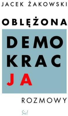 Oblężona demokracja. Rozmowy - ŻakowskiJacek - Książki Reportaż, literatura faktu