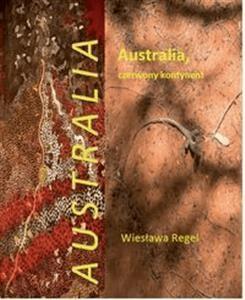 Australia czerwony kontynent - RegelWiesława - Książki Mapy, przewodniki, książki podróżnicze