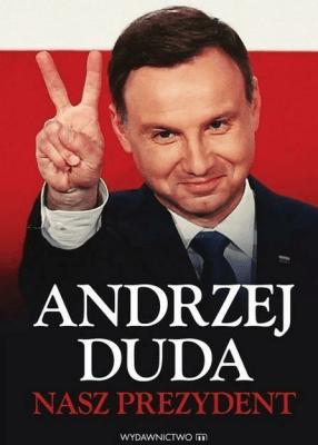 Andrzej Duda. Nasz Prezydent - Opracowaniezbiorowe - Książki Biografie, wspomnienia