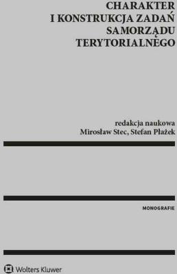 Charakter i konstrukcja zadań samorządu terytorialnego - StecMirosław, PłażekStefan - Książki Prawo, administracja