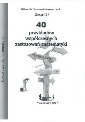 40 przykładów współczesnych zastosowań matematyki. - RegelWiesława - Książki Książki naukowe i popularnonaukowe