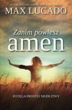 Zanim powiesz amen - Potęga prostej modlitwy