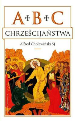 ABC chrześcijaństwa - CholewińskiAlfred - Książki Religioznawstwo, nauki teologiczne