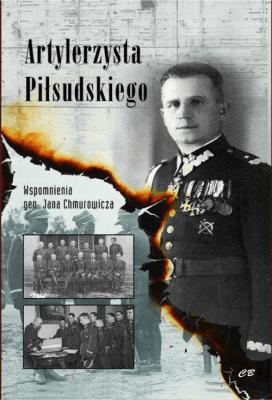 Artylerzysta Piłsudskiego - ChmurowiczJan - Książki Biografie, wspomnienia