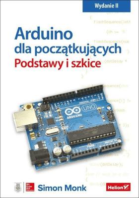 Arduino dla początkujących. Podstawy i szkice. Wydanie 2. - MonkSimon - Książki Informatyka, internet