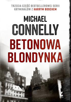 BETONOWA BLONDYNKA HARRY BOSCH TOM 3 - ConnellyMichael - Książki Kryminał, sensacja, thriller