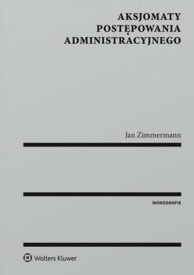 Aksjomaty postępowania administracyjnego - ZimmermannJan - Książki Prawo, administracja