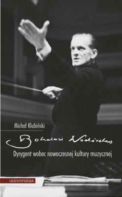 Bohdan Wodiczko. Dyrygent wobec now. kultury muz. - KlubińskiMichał - Książki Poradniki i albumy