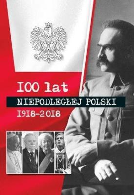 100 lat niepodłegłej Polski 1918-2018 - praca zbiorowa - Książki Książki dla dzieci