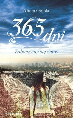 365 dni. Zobaczymy się znów. - GórskaAlicja - Książki Literatura obyczajowa, erotyczna