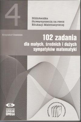 102 zadania dla małych, średnich i dużych sympatyków matematyki. - CiesielskiKrzysztof - Książki Podręczniki do szkół podst. i średnich