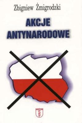 Akcje antynarodowe - ŻmigrodzkiZbigniew - Książki Reportaż, literatura faktu