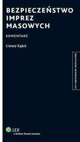 Bezpieczeństwo imprez masowych Komentarz - KąkolCezary - Książki Prawo, administracja