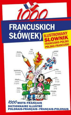 1000 francuskich słów(ek). Ilustrowany słownik... - PatoraKatarzyna - Książki Książki naukowe i popularnonaukowe