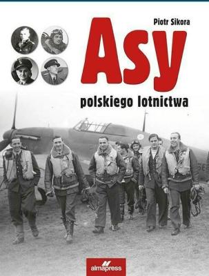 Asy polskiego lotnictwa Wyd. I - SikoraPiotr - Książki Historia, archeologia