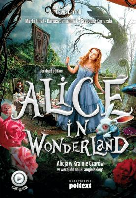 Alice in Wonderland. Alicja w Krainie Czarów w wersji do nauki angielskiego - CarrollLewis, JemielniakDariusz, FihelMarta, KomerskiGrzegorz - Książki Książki do nauki języka obcego