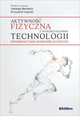 Aktywność fizyczna z wykorzystaniem technologii informacyjno-komunikacyjnych - Opracowaniezbiorowe - Książki Książki naukowe i popularnonaukowe