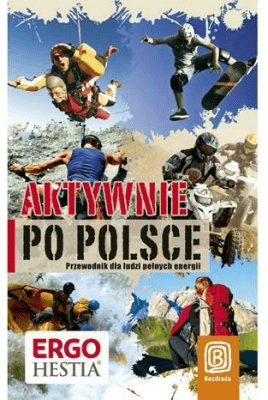 Aktywnie po Polsce. Przewodnik dla ludzi pełnych.. - Opracowaniezbiorowe - Książki Mapy, przewodniki, książki podróżnicze