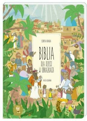 Biblia dla dzieci w obrazkach - KidackaElżbieta - Książki Religioznawstwo, nauki teologiczne