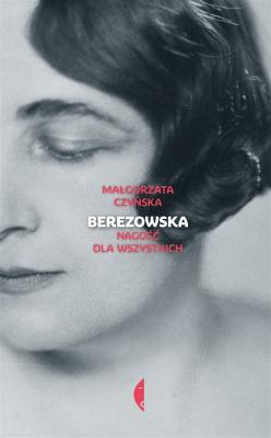 Berezowska. Nagość dla wszystkich - CzyńskaMałgorzata - Książki Biografie, wspomnienia