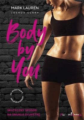 Body by You. 30-minutowe sesje dla kobiet. Skuteczny sposób na smukłą sylwetkę. - LaurenMark, ClarkJoshua - Książki Sport, forma fizyczna