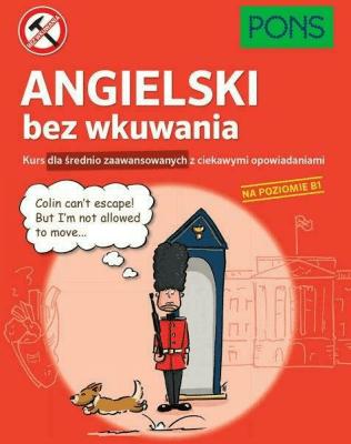 Angielski bez wkuwania. Kurs dla średnio zaawansowanych z ciekawymi opowiadaniami. Poziom B1. - Opracowaniezbiorowe - Książki Książki do nauki języka obcego