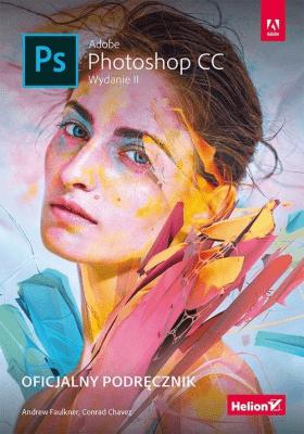 Adobe Photoshop CC. Oficjalny podręcznik - FaulknerAndrew, ChavezConrad - Książki Informatyka, internet